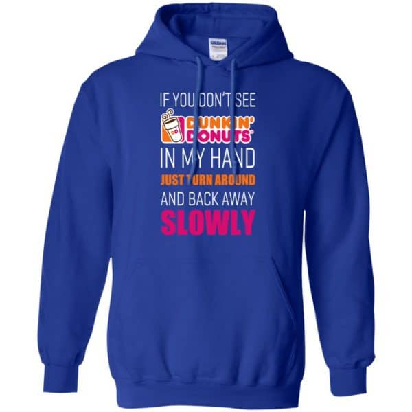 If You Don't See Dunkin' Donuts In My Hand Just Turn Around And Back Away Slowly T-Shirts, Hoodie, Tank Apparel 10