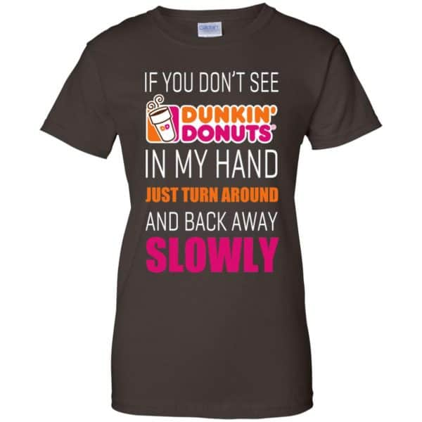 If You Don't See Dunkin' Donuts In My Hand Just Turn Around And Back Away Slowly T-Shirts, Hoodie, Tank Apparel 12