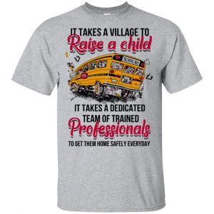 It Takes A Village To Raise A Child It Takes A Dedicated Team Of Trained Professionals To Get Them Home Safely Everyday T-Shirts, Hoodie, Tank Apparel