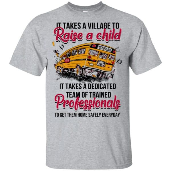 It Takes A Village To Raise A Child It Takes A Dedicated Team Of Trained Professionals To Get Them Home Safely Everyday T-Shirts, Hoodie, Tank Apparel 3