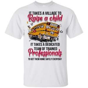 It Takes A Village To Raise A Child It Takes A Dedicated Team Of Trained Professionals To Get Them Home Safely Everyday T-Shirts, Hoodie, Tank Apparel 2