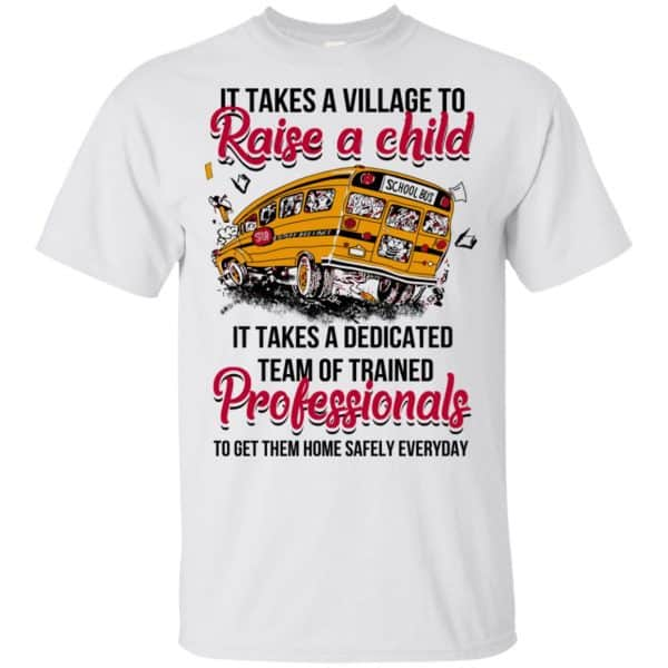 It Takes A Village To Raise A Child It Takes A Dedicated Team Of Trained Professionals To Get Them Home Safely Everyday T-Shirts, Hoodie, Tank Apparel 4