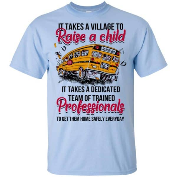 It Takes A Village To Raise A Child It Takes A Dedicated Team Of Trained Professionals To Get Them Home Safely Everyday T-Shirts, Hoodie, Tank Apparel 5