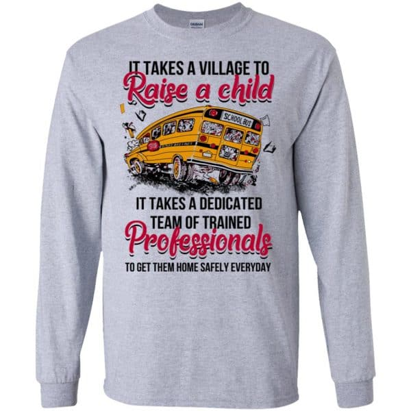 It Takes A Village To Raise A Child It Takes A Dedicated Team Of Trained Professionals To Get Them Home Safely Everyday T-Shirts, Hoodie, Tank Apparel 6