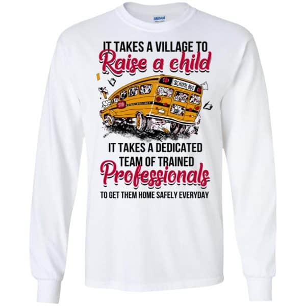 It Takes A Village To Raise A Child It Takes A Dedicated Team Of Trained Professionals To Get Them Home Safely Everyday T-Shirts, Hoodie, Tank Apparel 7