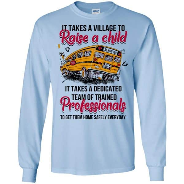 It Takes A Village To Raise A Child It Takes A Dedicated Team Of Trained Professionals To Get Them Home Safely Everyday T-Shirts, Hoodie, Tank Apparel 8