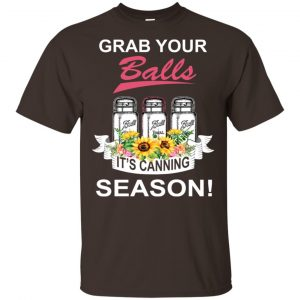 Grab Your Balls It's Canning Season T-Shirts, Hoodie, Tank Apparel 2