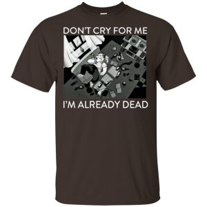 The Simpsons: Don't Cry For Me I'm Already Dead T-Shirts, Hoodie, Tank Apparel