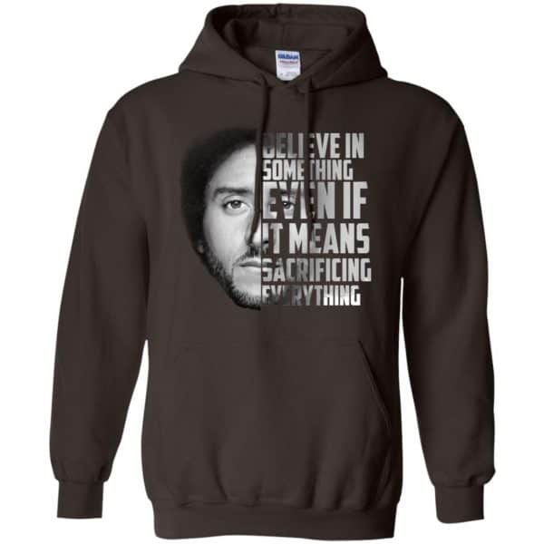 Colin Kaepernick: Believe In Something Even If It Means Sacrificing Everything T-Shirts, Hoodie, Tank Apparel