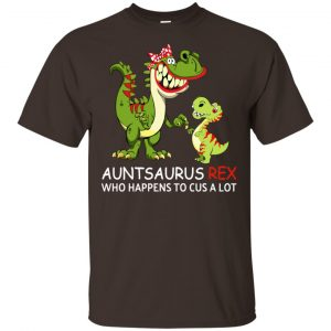 Auntsaurus Rex Who Happens To Cuss A Lot T-Shirts, Hoodie, Tank Apparel 2