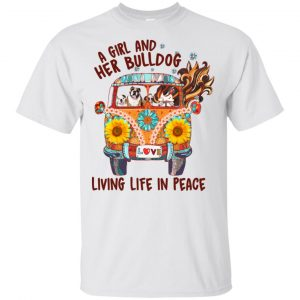A Girl And Her Bulldog Living Life In Peace T-Shirts, Hoodie, Tank Apparel 2