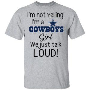 I'm Not Yelling I'm A Dallas Cowboys Girl We Just Talk Loud T-Shirts, Hoodie, Tank Apparel