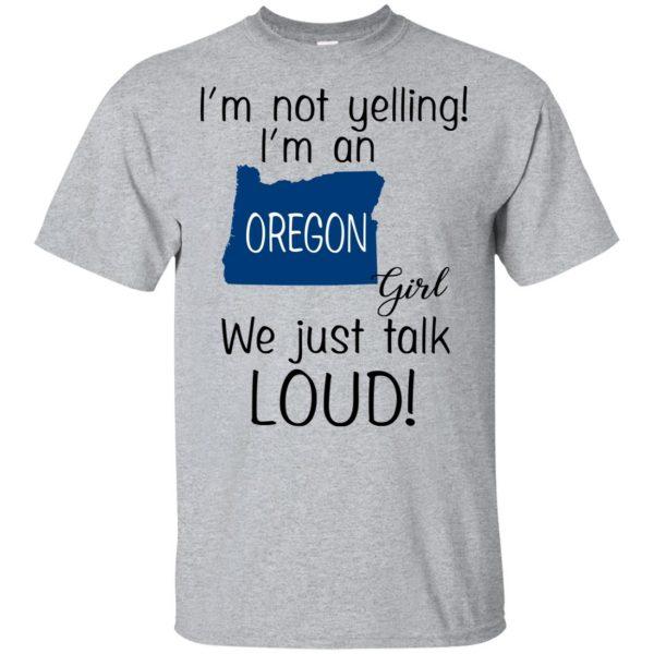 I'm Not Yelling I'm An Oregon Girl We Just Talk Loud T-Shirts, Hoodie, Tank Apparel 3