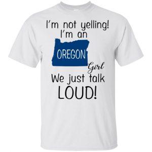I'm Not Yelling I'm An Oregon Girl We Just Talk Loud T-Shirts, Hoodie, Tank Apparel 2