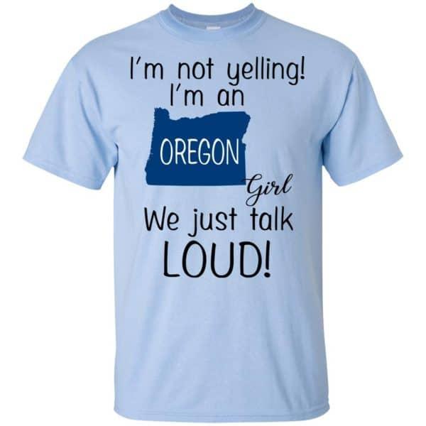 I'm Not Yelling I'm An Oregon Girl We Just Talk Loud T-Shirts, Hoodie, Tank Apparel 5