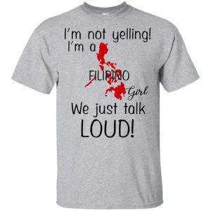 I'm Not Yelling I'm A Filipino Girl We Just Talk Loud T-Shirts, Hoodie, Tank Apparel