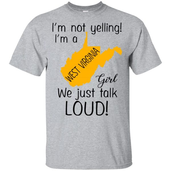 I'm Not Yelling I'm A West Virginia Girl We Just Talk Loud T-Shirts, Hoodie, Tank Apparel 3