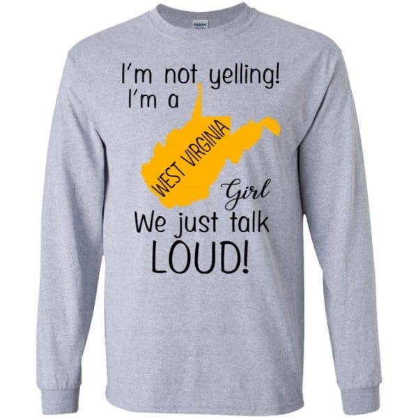 I'm Not Yelling I'm A West Virginia Girl We Just Talk Loud T-Shirts, Hoodie, Tank Apparel 6
