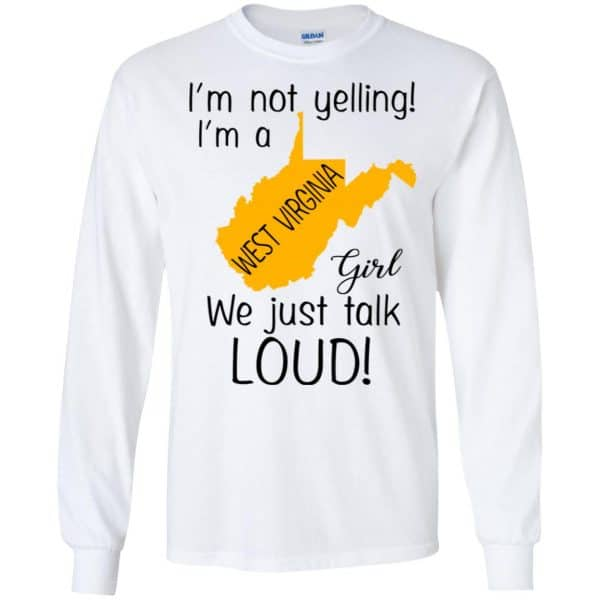 I'm Not Yelling I'm A West Virginia Girl We Just Talk Loud T-Shirts, Hoodie, Tank Apparel 7