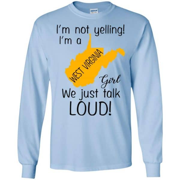 I'm Not Yelling I'm A West Virginia Girl We Just Talk Loud T-Shirts, Hoodie, Tank Apparel 8