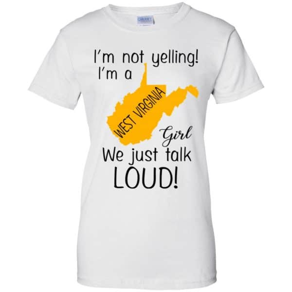 I'm Not Yelling I'm A West Virginia Girl We Just Talk Loud T-Shirts, Hoodie, Tank Apparel 13