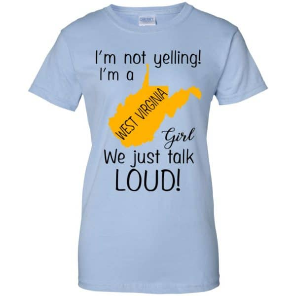 I'm Not Yelling I'm A West Virginia Girl We Just Talk Loud T-Shirts, Hoodie, Tank Apparel 14