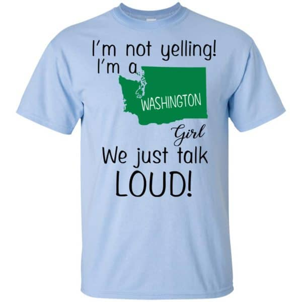I'm Not Yelling I'm A Washington Girl We Just Talk Loud T-Shirts, Hoodie, Tank Apparel 5
