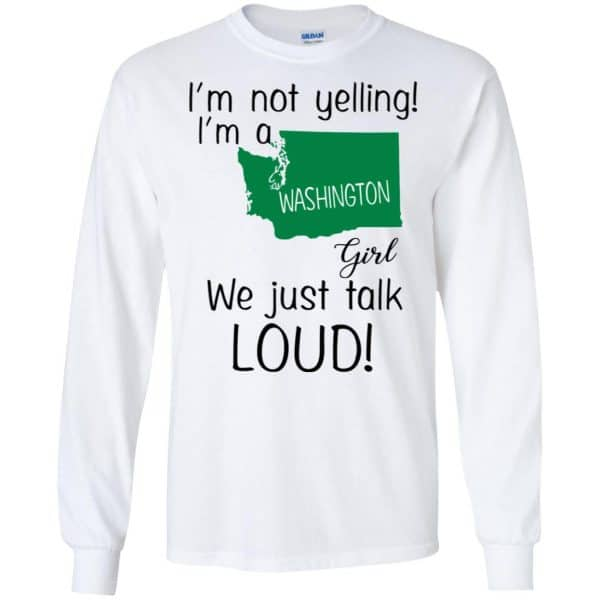 I'm Not Yelling I'm A Washington Girl We Just Talk Loud T-Shirts, Hoodie, Tank Apparel 7