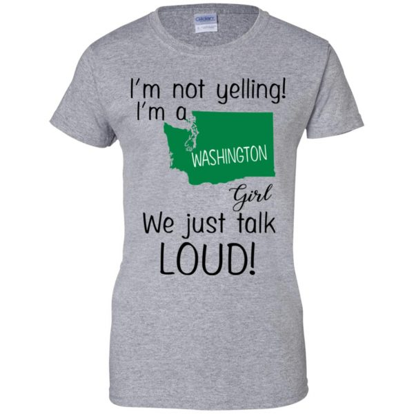 I'm Not Yelling I'm A Washington Girl We Just Talk Loud T-Shirts, Hoodie, Tank Apparel 12