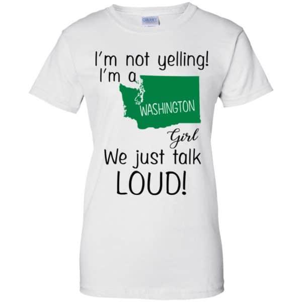I'm Not Yelling I'm A Washington Girl We Just Talk Loud T-Shirts, Hoodie, Tank Apparel 13