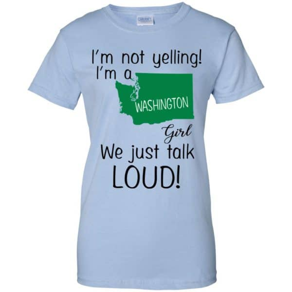 I'm Not Yelling I'm A Washington Girl We Just Talk Loud T-Shirts, Hoodie, Tank Apparel 14