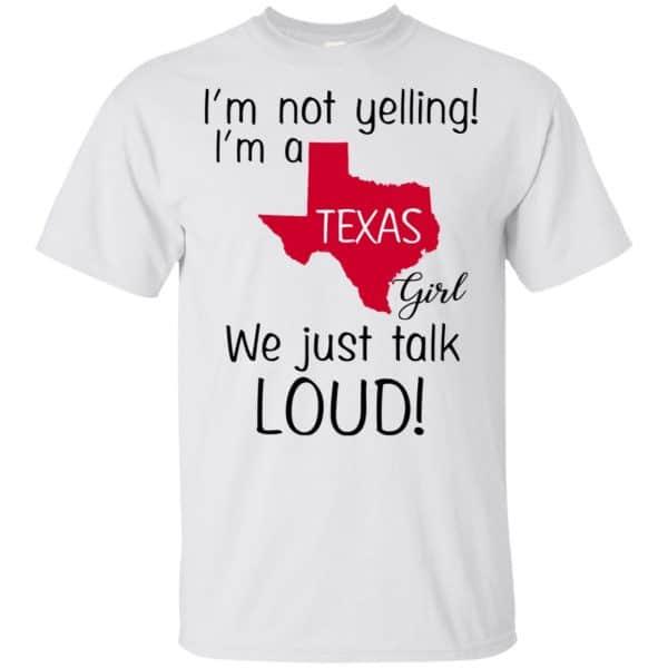 I'm Not Yelling I'm A Texas Girl We Just Talk Loud T-Shirts, Hoodie, Tank Apparel 4