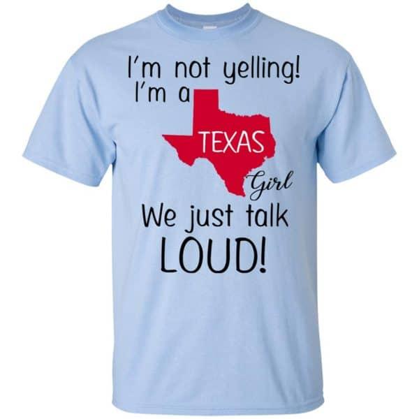 I'm Not Yelling I'm A Texas Girl We Just Talk Loud T-Shirts, Hoodie, Tank Apparel 5
