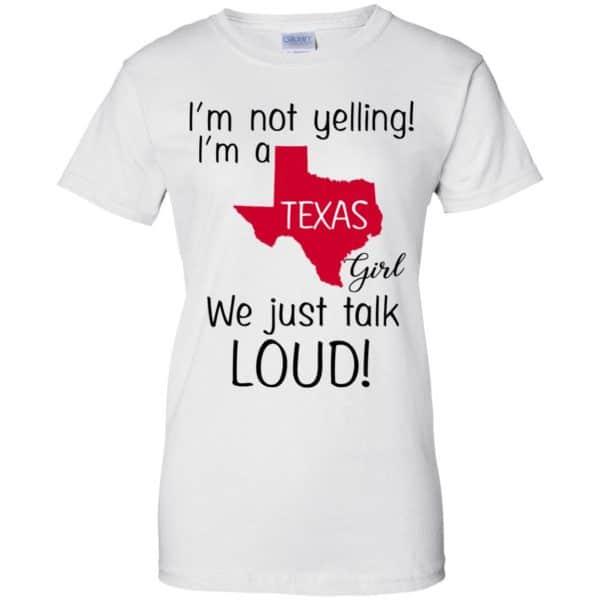 I'm Not Yelling I'm A Texas Girl We Just Talk Loud T-Shirts, Hoodie, Tank Apparel 13
