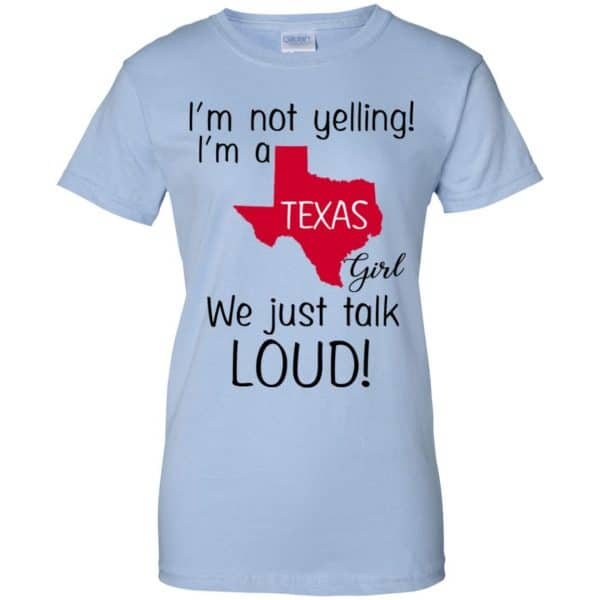 I'm Not Yelling I'm A Texas Girl We Just Talk Loud T-Shirts, Hoodie, Tank Apparel 14