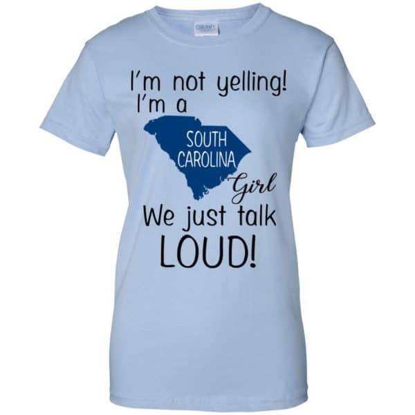 I'm Not Yelling I'm A South Carolina Girl We Just Talk Loud T-Shirts, Hoodie, Tank Apparel 14