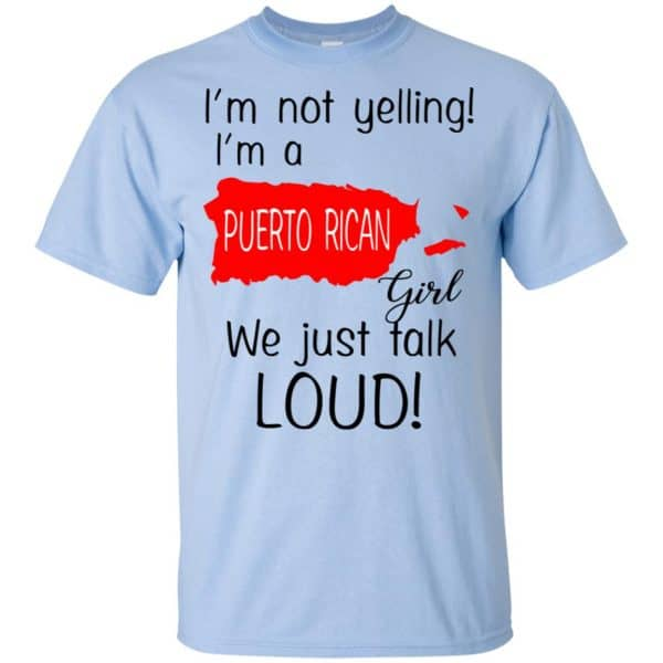 I'm Not Yelling I'm A Puerto Rican Girl We Just Talk Loud T-Shirts, Hoodie, Tank Apparel 5