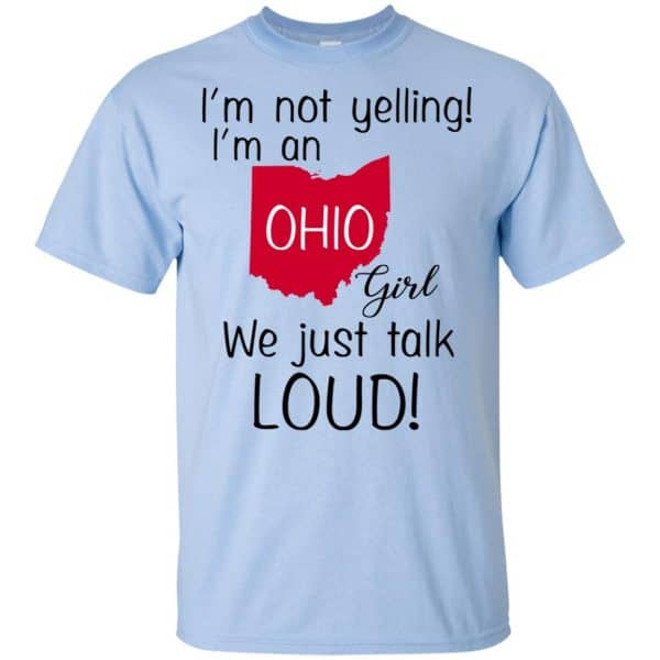 I'm Not Yelling I'm An Ohio Girl We Just Talk Loud T-Shirts, Hoodie, Tank Apparel 5