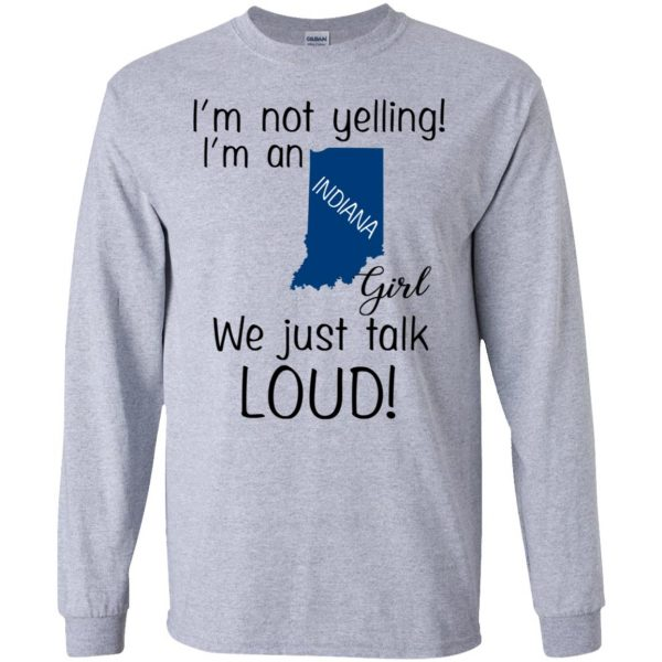 I'm Not Yelling I'm An Indiana Girl We Just Talk Loud T-Shirts, Hoodie, Tank Apparel 6