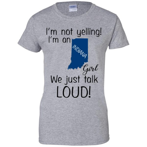 I'm Not Yelling I'm An Indiana Girl We Just Talk Loud T-Shirts, Hoodie, Tank Apparel