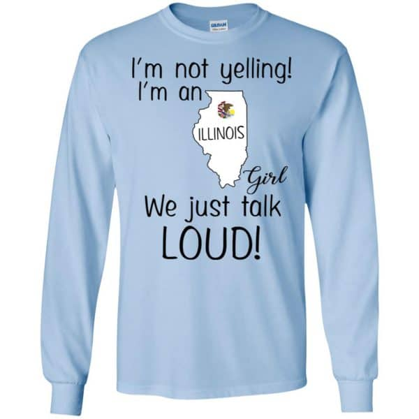 I'm Not Yelling I'm An Illinois Girl We Just Talk Loud T-Shirts, Hoodie, Tank Apparel 8