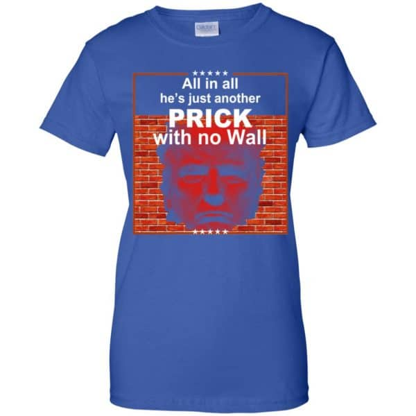 All In All He's Just Another Prick With No Wall Donald Trump T-Shirts, Hoodie, Tank Apparel