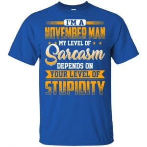 I'm A November Man My Level Of Sarcasm Depends On Your Level Of Stupidity T-Shirts, Hoodie, Tank