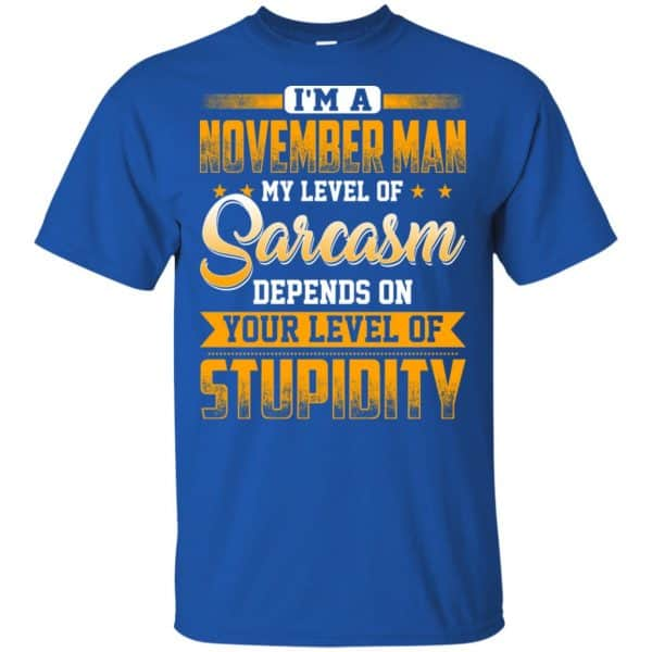 I'm A November Man My Level Of Sarcasm Depends On Your Level Of Stupidity T-Shirts, Hoodie, Tank Apparel 4