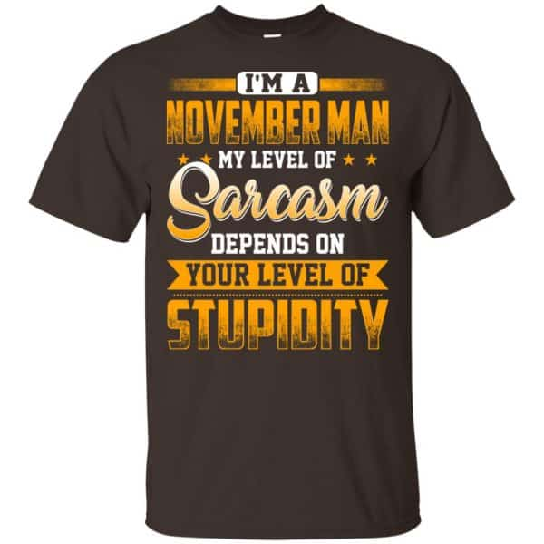 I'm A November Man My Level Of Sarcasm Depends On Your Level Of Stupidity T-Shirts, Hoodie, Tank Apparel 6