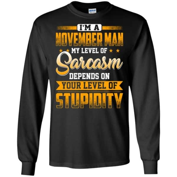 I'm A November Man My Level Of Sarcasm Depends On Your Level Of Stupidity T-Shirts, Hoodie, Tank Apparel 7
