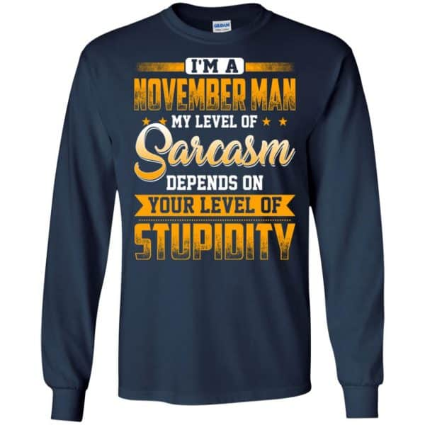 I'm A November Man My Level Of Sarcasm Depends On Your Level Of Stupidity T-Shirts, Hoodie, Tank Apparel 8