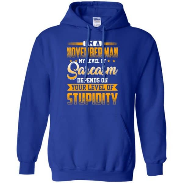 I'm A November Man My Level Of Sarcasm Depends On Your Level Of Stupidity T-Shirts, Hoodie, Tank Apparel 12