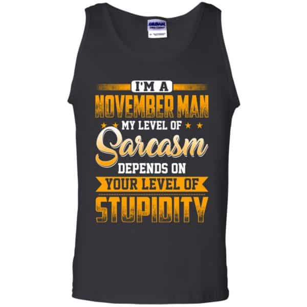 I'm A November Man My Level Of Sarcasm Depends On Your Level Of Stupidity T-Shirts, Hoodie, Tank Apparel 13