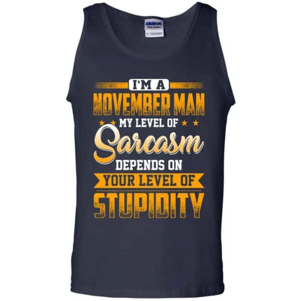 I'm A November Man My Level Of Sarcasm Depends On Your Level Of Stupidity T-Shirts, Hoodie, Tank Apparel 14